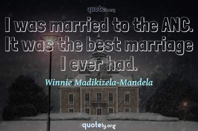 Photo Quote of I was married to the ANC. It was the best marriage I ever had.