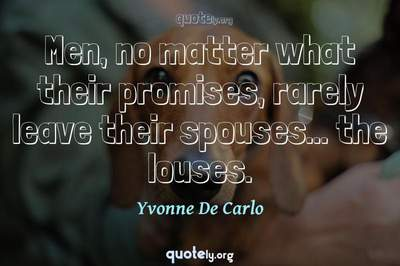 Photo Quote of Men, no matter what their promises, rarely leave their spouses... the louses.