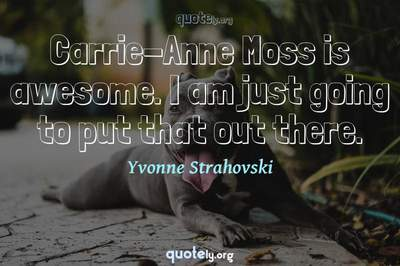 Photo Quote of Carrie-Anne Moss is awesome. I am just going to put that out there.