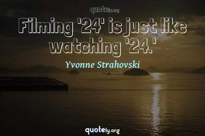 Photo Quote of Filming '24' is just like watching '24.'