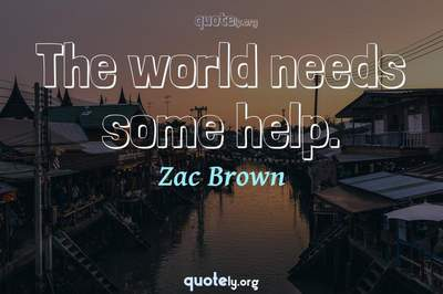 Photo Quote of The world needs some help.