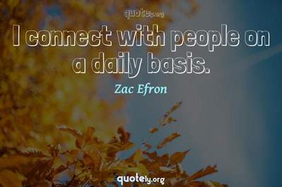 Photo Quote of I connect with people on a daily basis.