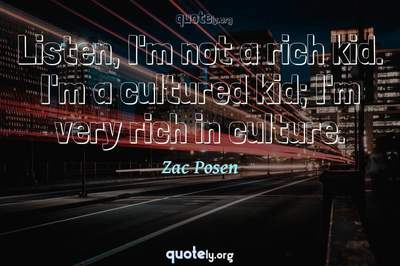 Photo Quote of Listen, I'm not a rich kid. I'm a cultured kid; I'm very rich in culture.