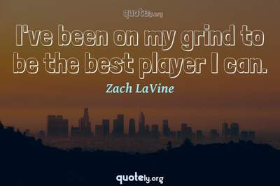 Photo Quote of I've been on my grind to be the best player I can.