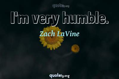 Photo Quote of I'm very humble.