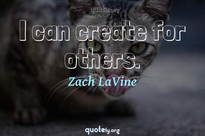Photo Quote of I can create for others.