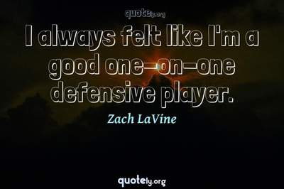 Photo Quote of I always felt like I'm a good one-on-one defensive player.