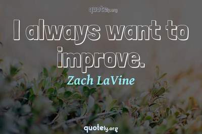 Photo Quote of I always want to improve.