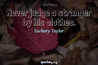 Photo Quote of Never judge a stranger by his clothes.