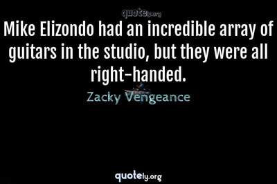 Photo Quote of Mike Elizondo had an incredible array of guitars in the studio, but they were all right-handed.