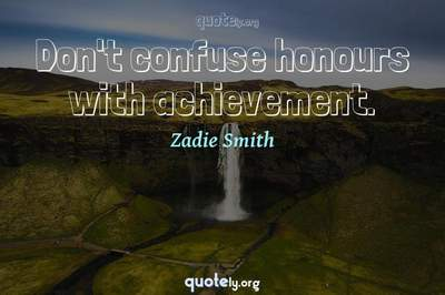 Photo Quote of Don't confuse honours with achievement.