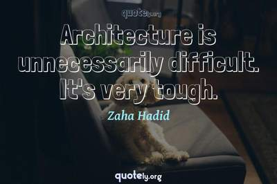 Photo Quote of Architecture is unnecessarily difficult. It's very tough.
