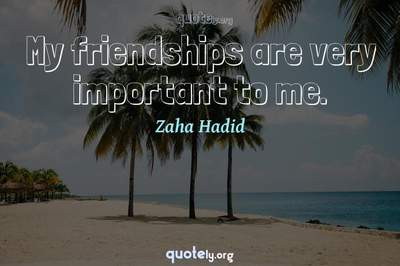 Photo Quote of My friendships are very important to me.