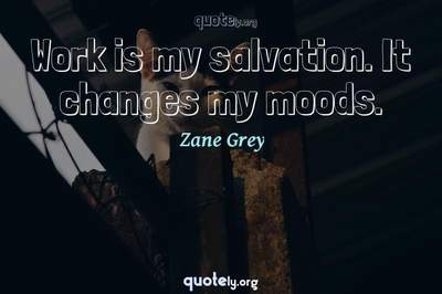 Photo Quote of Work is my salvation. It changes my moods.