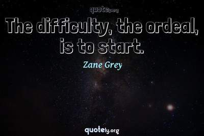 Photo Quote of The difficulty, the ordeal, is to start.