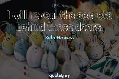 Photo Quote of I will reveal the secrets behind these doors.