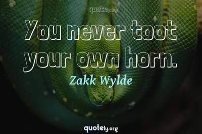 Photo Quote of You never toot your own horn.