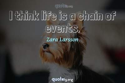 Photo Quote of I think life is a chain of events.