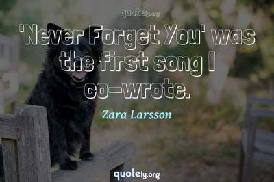 Photo Quote of 'Never Forget You' was the first song I co-wrote.