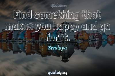 Photo Quote of Find something that makes you happy and go for it.