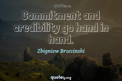 Photo Quote of Commitment and credibility go hand in hand.