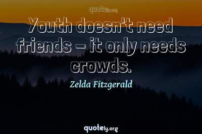 Photo Quote of Youth doesn't need friends - it only needs crowds.