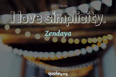 Photo Quote of I love simplicity.
