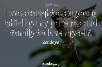 Photo Quote of I was taught as a young child by my parents and family to love myself.