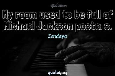 Photo Quote of My room used to be full of Michael Jackson posters.