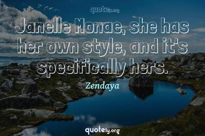 Photo Quote of Janelle Monae, she has her own style, and it's specifically hers.