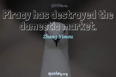Photo Quote of Piracy has destroyed the domestic market.