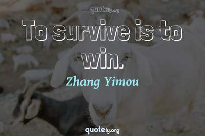 Photo Quote of To survive is to win.
