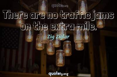 Photo Quote of There are no traffic jams on the extra mile.