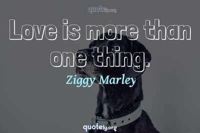 Photo Quote of Love is more than one thing.