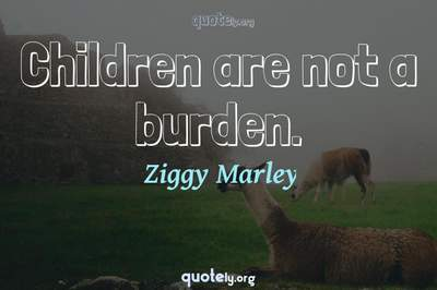 Photo Quote of Children are not a burden.