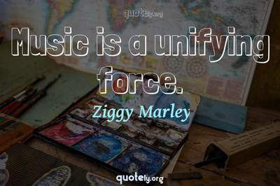 Photo Quote of Music is a unifying force.