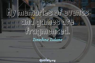 Photo Quote of My memories of events and games are fragmented.