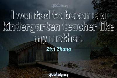 Photo Quote of I wanted to become a kindergarten teacher like my mother.