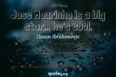 Photo Quote of Jose Mourinho is a big star... he's cool.