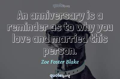 Photo Quote of An anniversary is a reminder as to why you love and married this person.