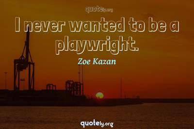 Photo Quote of I never wanted to be a playwright.