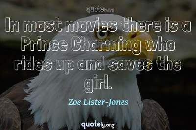 Photo Quote of In most movies there is a Prince Charming who rides up and saves the girl.