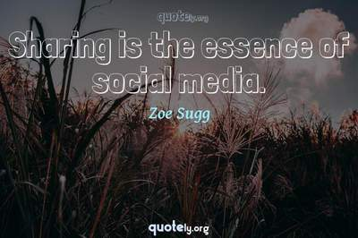 Photo Quote of Sharing is the essence of social media.