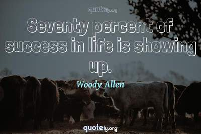 Photo Quote of Seventy percent of success in life is showing up.