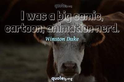 Photo Quote of I was a big comic, cartoon, animation nerd.