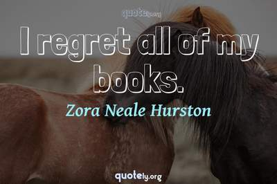 Photo Quote of I regret all of my books.