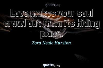 Photo Quote of Love makes your soul crawl out from its hiding place.