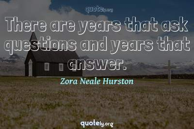 Photo Quote of There are years that ask questions and years that answer.