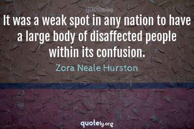 Photo Quote of It was a weak spot in any nation to have a large body of disaffected people within its confusion.