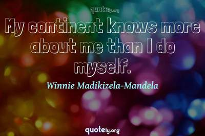 Photo Quote of My continent knows more about me than I do myself.